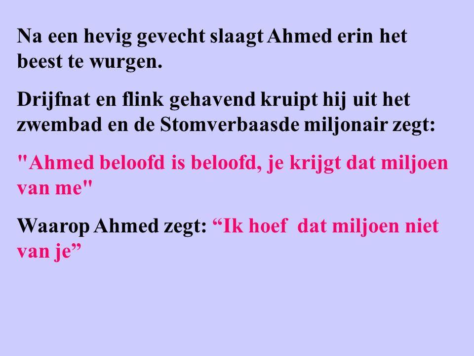 Na een hevig gevecht slaagt Ahmed erin het beest te wurgen.