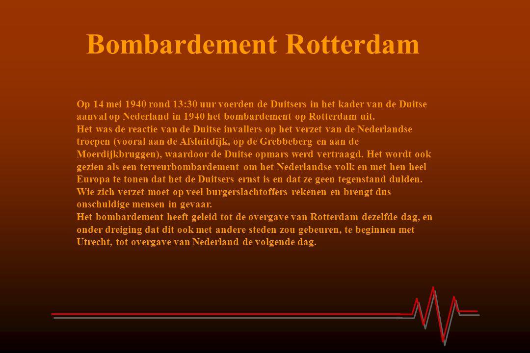Bombardement Rotterdam Op 14 mei 1940 rond 13:30 uur voerden de Duitsers in het kader van de Duitse aanval op Nederland in 1940 het bombardement op Ro