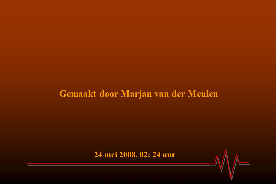 Gemaakt door Marjan van der Meulen 24 mei 2008. 02: 24 uur