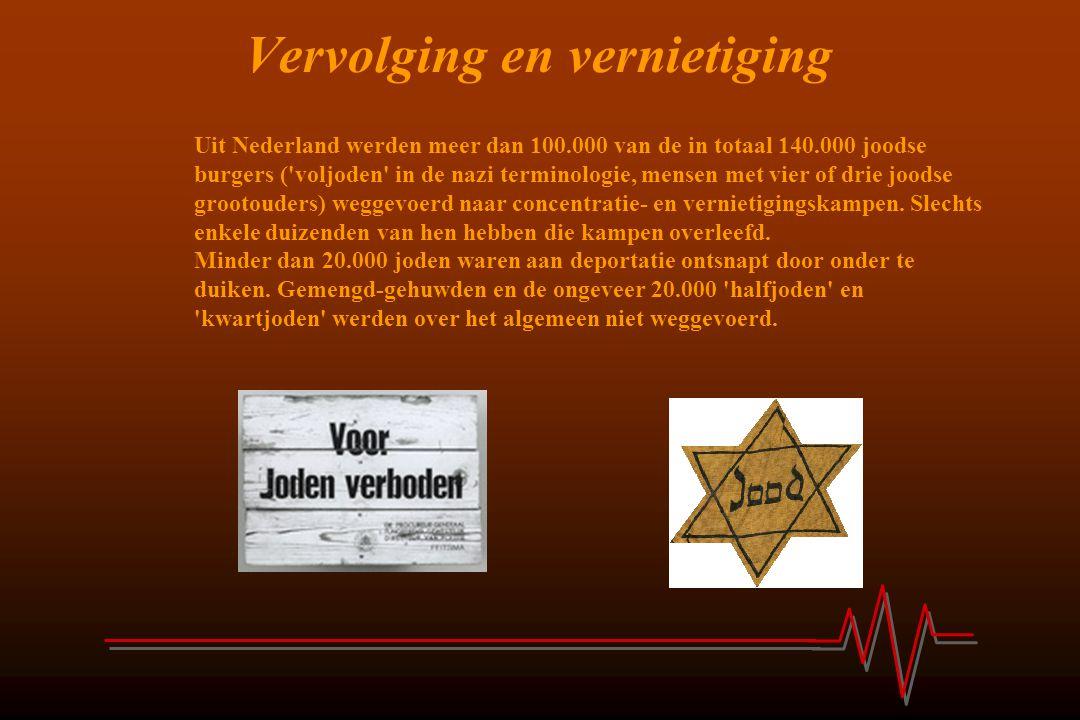 Vervolging en vernietiging Uit Nederland werden meer dan 100.000 van de in totaal 140.000 joodse burgers ('voljoden' in de nazi terminologie, mensen m