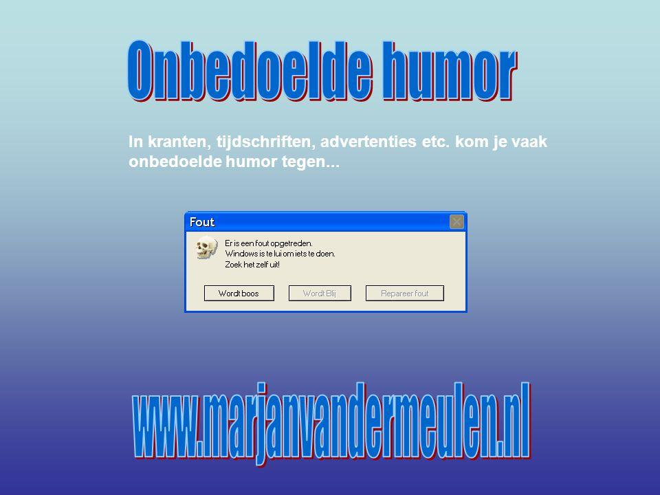 In kranten, tijdschriften, advertenties etc. kom je vaak onbedoelde humor tegen...