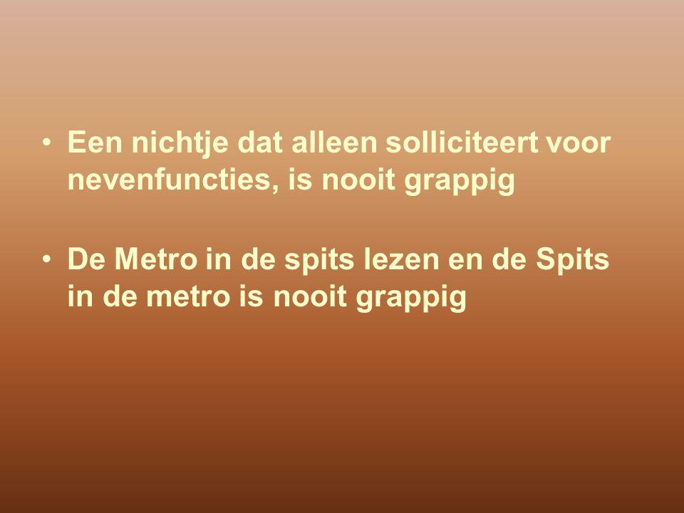 Een nichtje dat alleen solliciteert voor nevenfuncties, is nooit grappig De Metro in de spits lezen en de Spits in de metro is nooit grappig