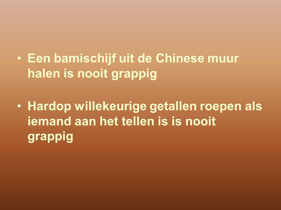 Een bamischijf uit de Chinese muur halen is nooit grappig Hardop willekeurige getallen roepen als iemand aan het tellen is is nooit grappig