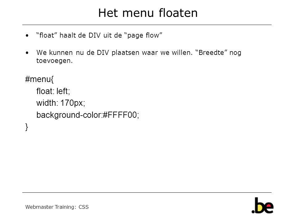 """Webmaster Training: CSS Het menu floaten """"float"""" haalt de DIV uit de """"page flow"""" We kunnen nu de DIV plaatsen waar we willen. """"Breedte"""" nog toevoegen."""
