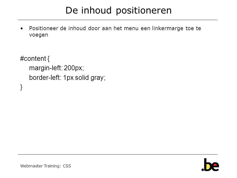 Webmaster Training: CSS De inhoud positioneren Positioneer de inhoud door aan het menu een linkermarge toe te voegen #content { margin-left: 200px; border-left: 1px solid gray; }
