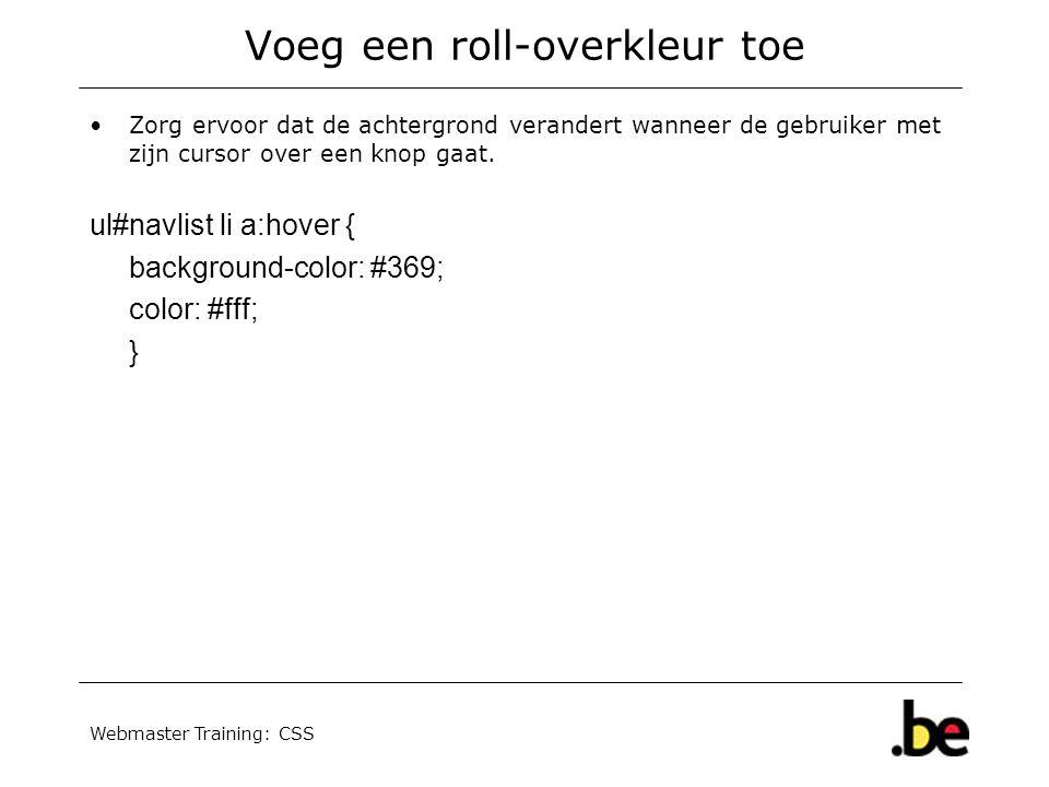 Webmaster Training: CSS Voeg een roll-overkleur toe Zorg ervoor dat de achtergrond verandert wanneer de gebruiker met zijn cursor over een knop gaat.