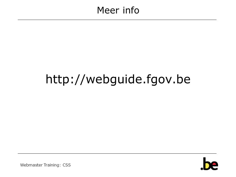 Webmaster Training: CSS Meer info http://webguide.fgov.be