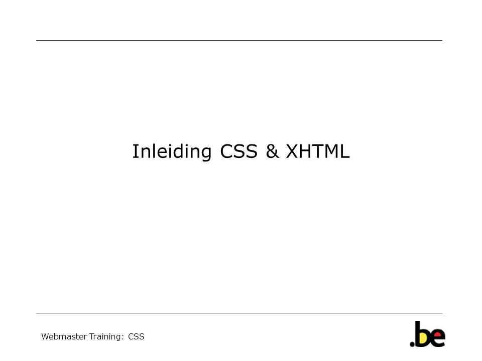 Webmaster Training: CSS Inleiding CSS & XHTML