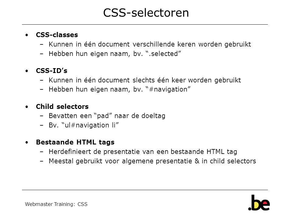 Webmaster Training: CSS CSS-selectoren CSS-classes –Kunnen in één document verschillende keren worden gebruikt –Hebben hun eigen naam, bv.