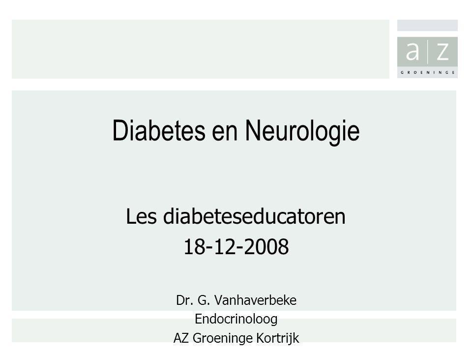 Diabetes en Neurologie Les diabeteseducatoren 18-12-2008 Dr. G. Vanhaverbeke Endocrinoloog AZ Groeninge Kortrijk