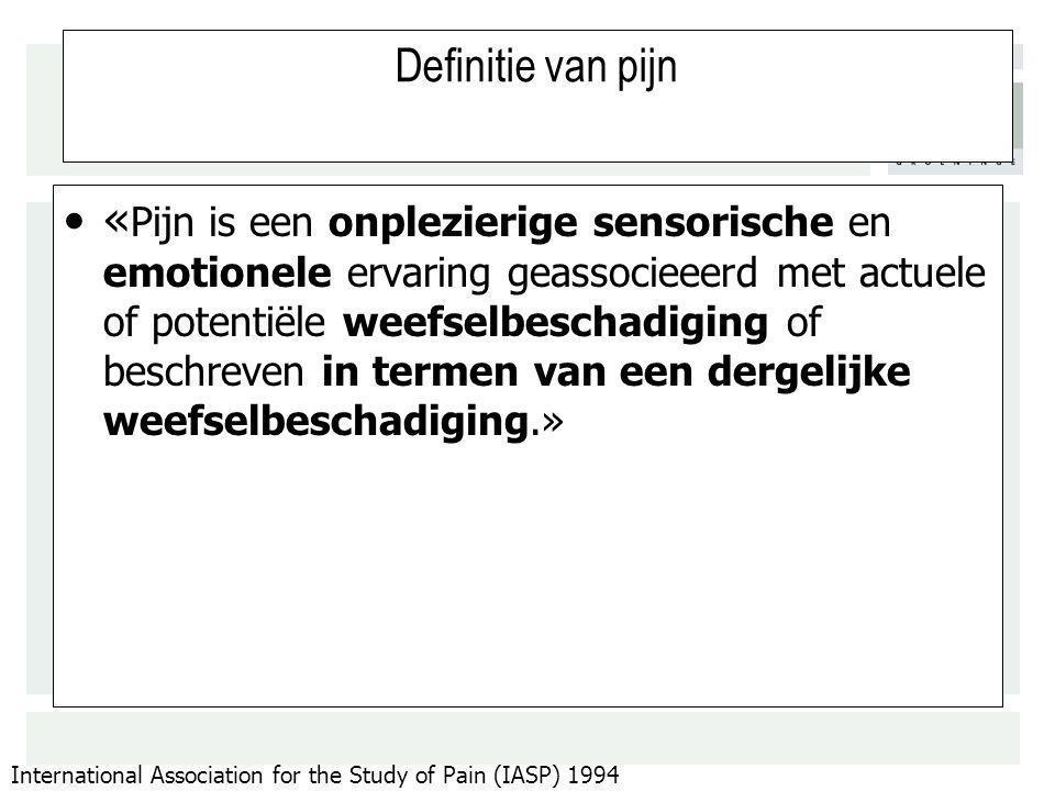 Definitie van pijn « Pijn is een onplezierige sensorische en emotionele ervaring geassocieeerd met actuele of potentiële weefselbeschadiging of beschr