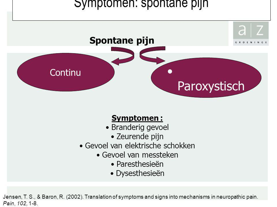 Symptomen: spontane pijn Paroxystisch Continu Spontane pijn Symptomen : Branderig gevoel Zeurende pijn Gevoel van elektrische schokken Gevoel van mess