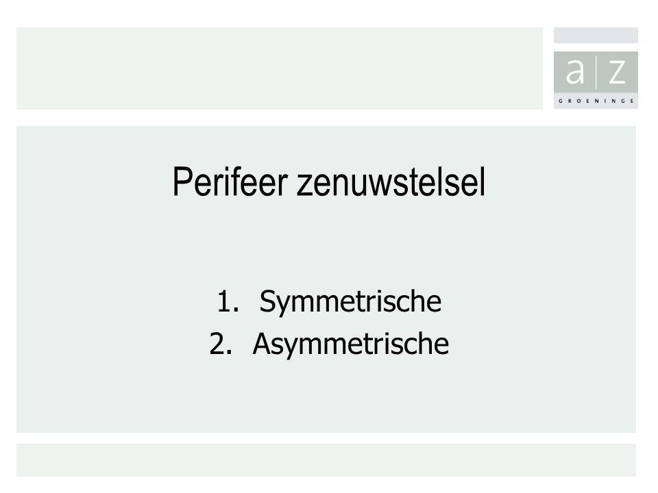 Perifeer zenuwstelsel 1.Symmetrische 2.Asymmetrische
