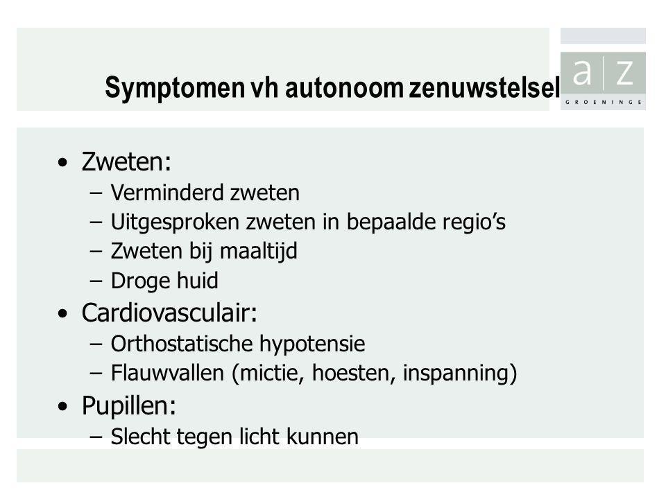 Symptomen vh autonoom zenuwstelsel Zweten: –Verminderd zweten –Uitgesproken zweten in bepaalde regio's –Zweten bij maaltijd –Droge huid Cardiovasculai
