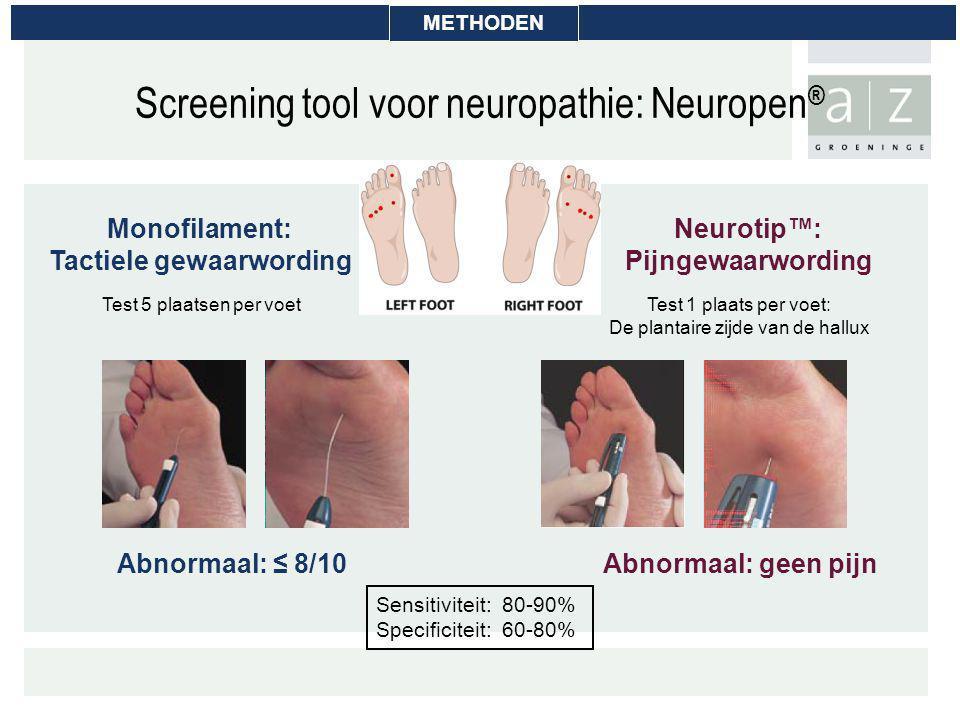 Monofilament: Tactiele gewaarwording Neurotip™: Pijngewaarwording Abnormaal: ≤ 8/10 Sensitiviteit: 80-90% Specificiteit: 60-80% Abnormaal: geen pijn T