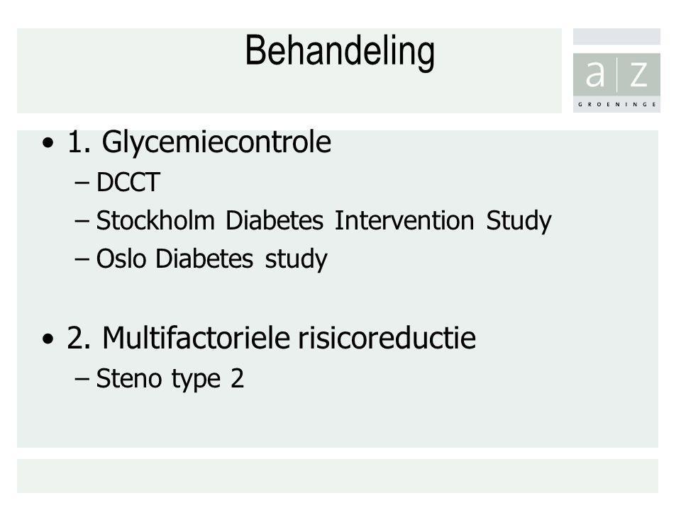 1. Glycemiecontrole –DCCT –Stockholm Diabetes Intervention Study –Oslo Diabetes study 2. Multifactoriele risicoreductie –Steno type 2