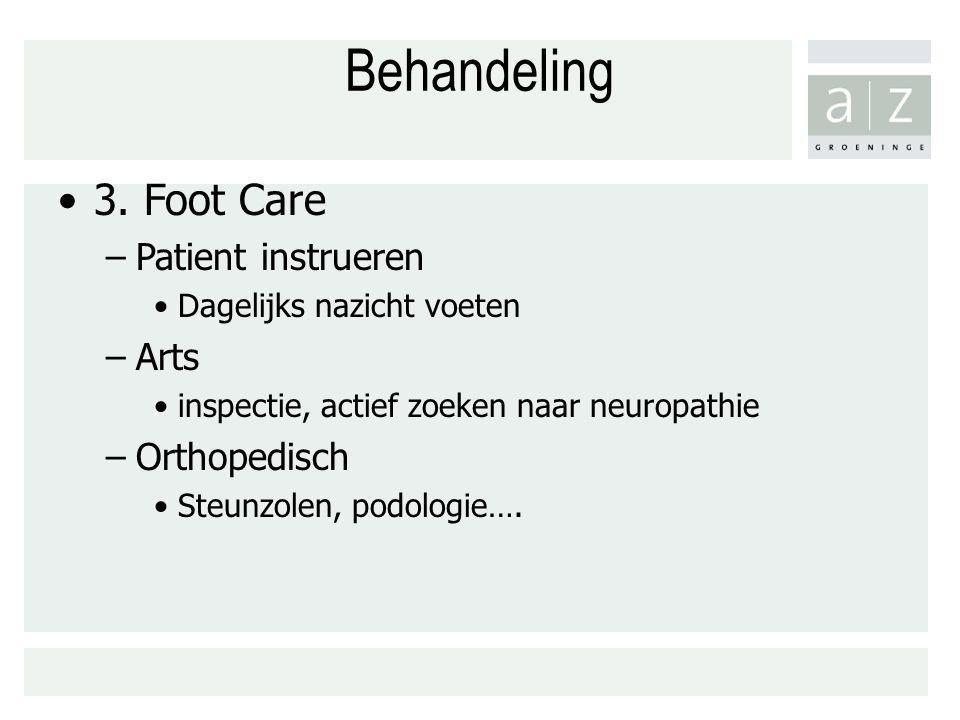 Behandeling 3. Foot Care –Patient instrueren Dagelijks nazicht voeten –Arts inspectie, actief zoeken naar neuropathie –Orthopedisch Steunzolen, podolo