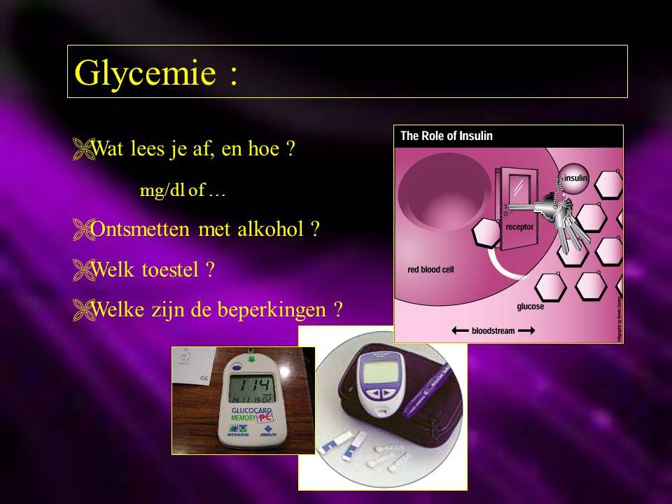 Glycemie :  Wat lees je af, en hoe ? mg/dl of …  Ontsmetten met alkohol ?  Welk toestel ?  Welke zijn de beperkingen ?