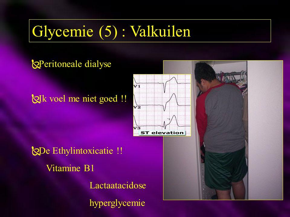 Glycemie (5) : Valkuilen  Peritoneale dialyse  Ik voel me niet goed !!  De Ethylintoxicatie !! Vitamine B1 Lactaatacidose hyperglycemie