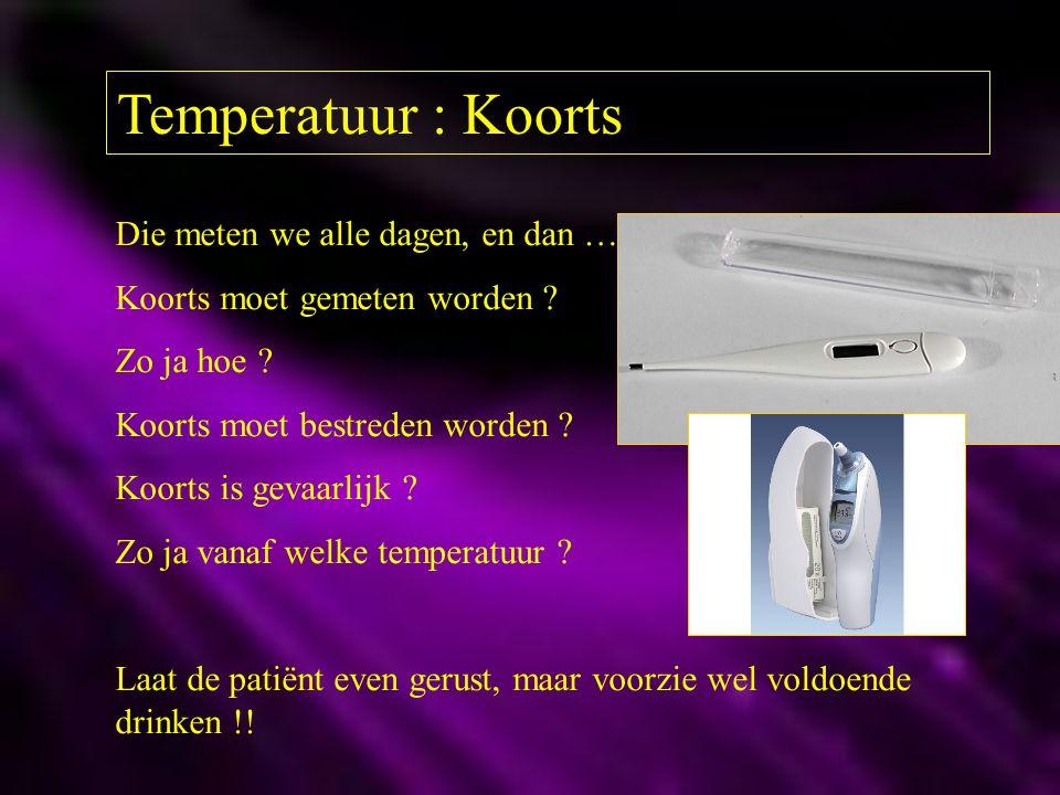 Temperatuur : Koorts Die meten we alle dagen, en dan … Koorts moet gemeten worden ? Zo ja hoe ? Koorts moet bestreden worden ? Koorts is gevaarlijk ?