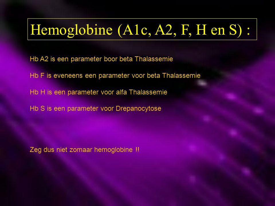 Hemoglobine (A1c, A2, F, H en S) : Hb A2 is een parameter boor beta Thalassemie Hb F is eveneens een parameter voor beta Thalassemie Hb H is een param