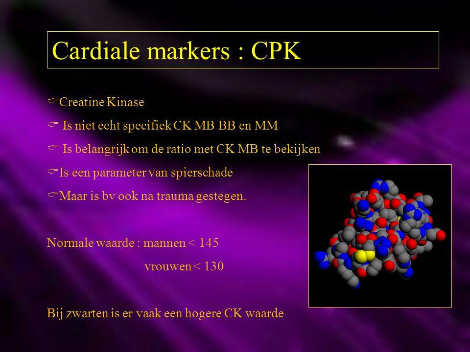 Cardiale markers : CPK  Creatine Kinase  Is niet echt specifiek CK MB BB en MM  Is belangrijk om de ratio met CK MB te bekijken  Is een parameter
