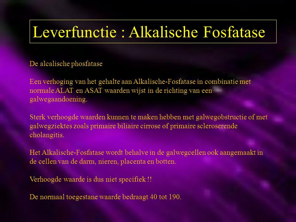 Leverfunctie : Alkalische Fosfatase De alcalische phosfatase Een verhoging van het gehalte aan Alkalische-Fosfatase in combinatie met normale ALAT en
