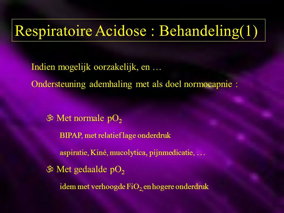 Respiratoire Acidose : Behandeling(1) Indien mogelijk oorzakelijk, en … Ondersteuning ademhaling met als doel normocapnie :  Met normale pO 2 BIPAP,