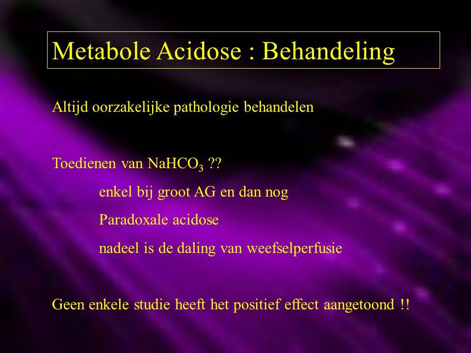 Metabole Acidose : Behandeling Altijd oorzakelijke pathologie behandelen Toedienen van NaHCO 3 ?? enkel bij groot AG en dan nog Paradoxale acidose nad