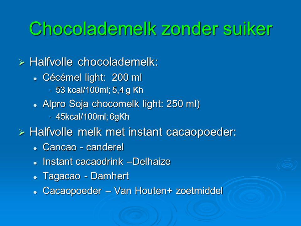 Chocolademelk zonder suiker  Halfvolle chocolademelk: Cécémel light: 200 ml Cécémel light: 200 ml 53 kcal/100ml; 5,4 g Kh53 kcal/100ml; 5,4 g Kh Alpr