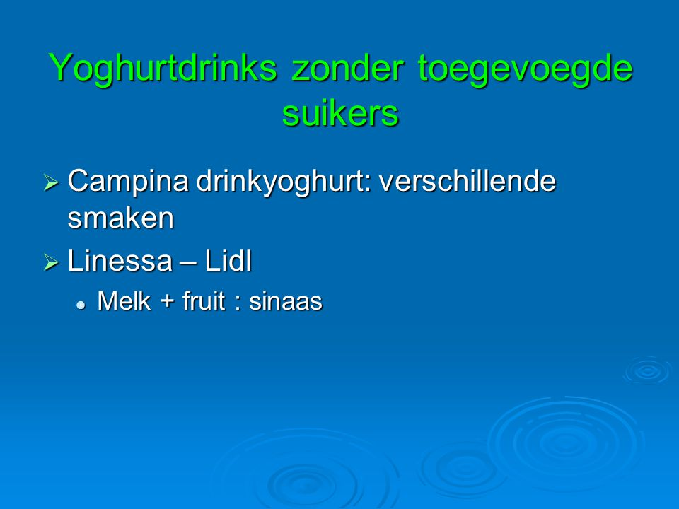 Yoghurtdrinks zonder toegevoegde suikers  Campina drinkyoghurt: verschillende smaken  Linessa – Lidl Melk + fruit : sinaas Melk + fruit : sinaas