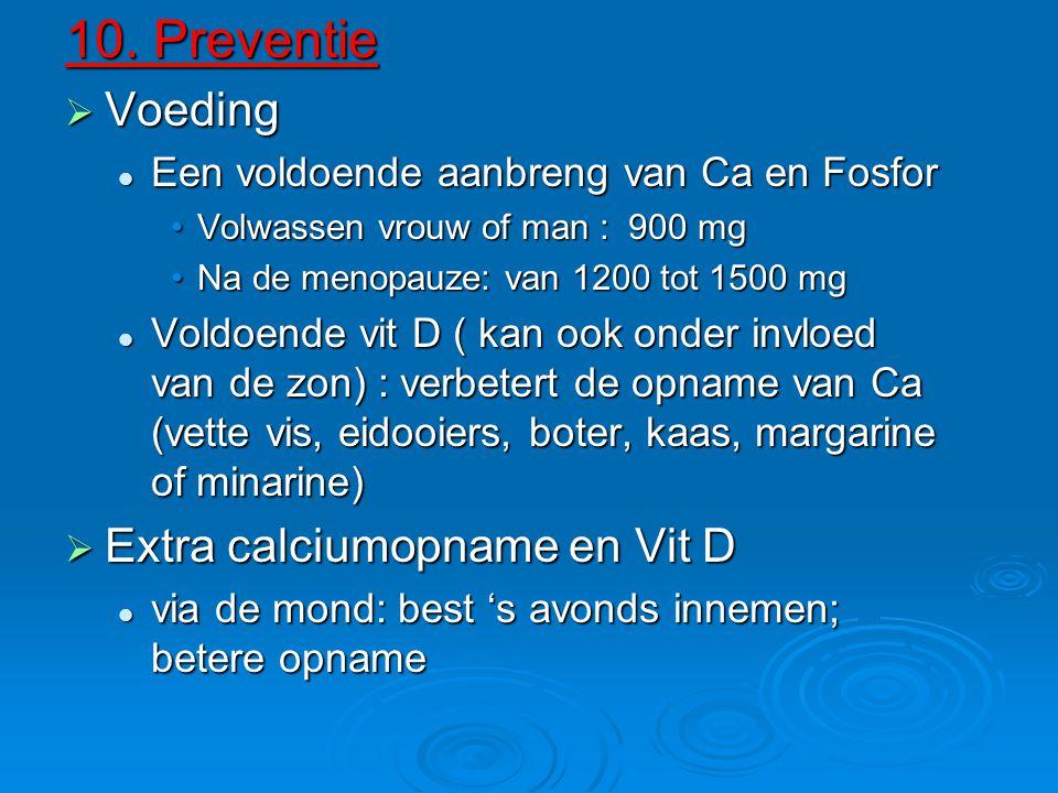 10. Preventie  Voeding Een voldoende aanbreng van Ca en Fosfor Een voldoende aanbreng van Ca en Fosfor Volwassen vrouw of man : 900 mgVolwassen vrouw