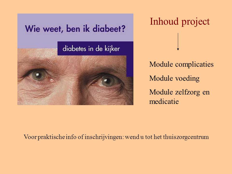 Inhoud project Module complicaties Module voeding Module zelfzorg en medicatie Voor praktische info of inschrijvingen: wend u tot het thuiszorgcentrum