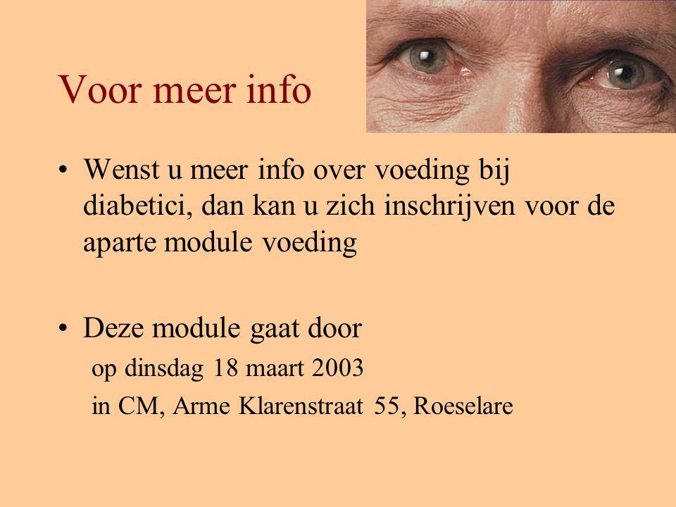 Voor meer info Wenst u meer info over voeding bij diabetici, dan kan u zich inschrijven voor de aparte module voeding Deze module gaat door op dinsdag 18 maart 2003 in CM, Arme Klarenstraat 55, Roeselare