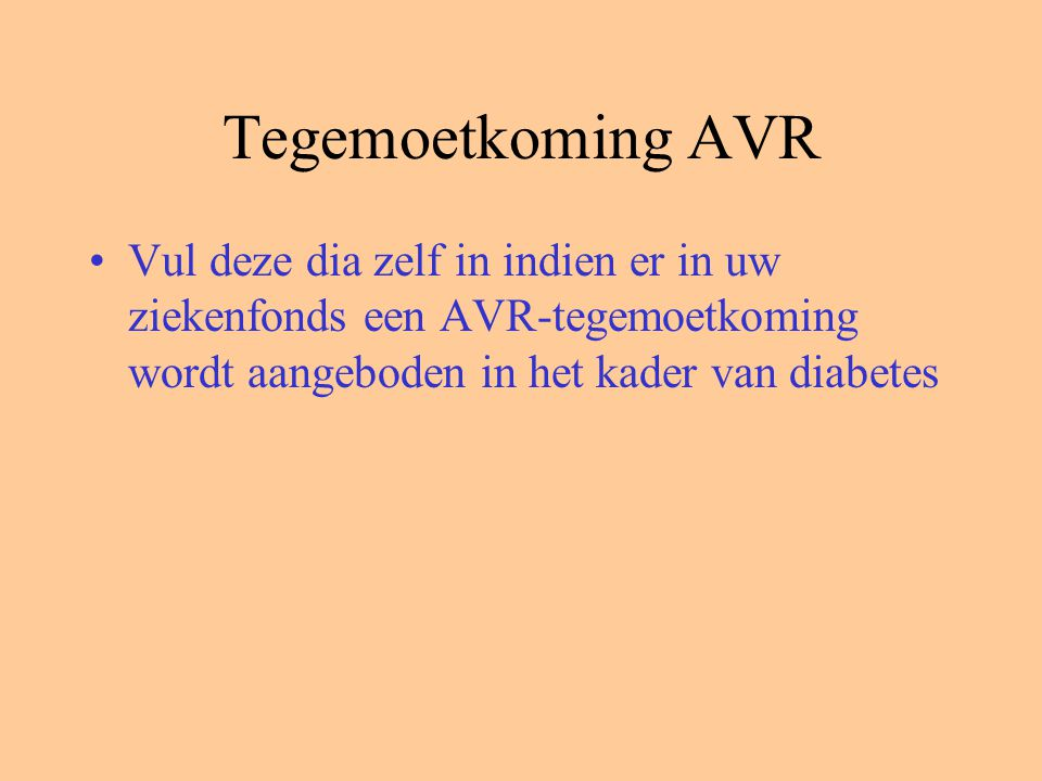 Tegemoetkoming AVR Vul deze dia zelf in indien er in uw ziekenfonds een AVR-tegemoetkoming wordt aangeboden in het kader van diabetes
