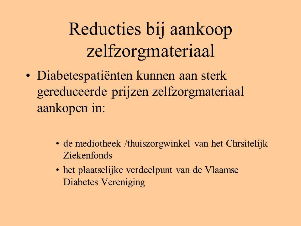Reducties bij aankoop zelfzorgmateriaal Diabetespatiënten kunnen aan sterk gereduceerde prijzen zelfzorgmateriaal aankopen in: de mediotheek /thuiszorgwinkel van het Chrsitelijk Ziekenfonds het plaatselijke verdeelpunt van de Vlaamse Diabetes Vereniging