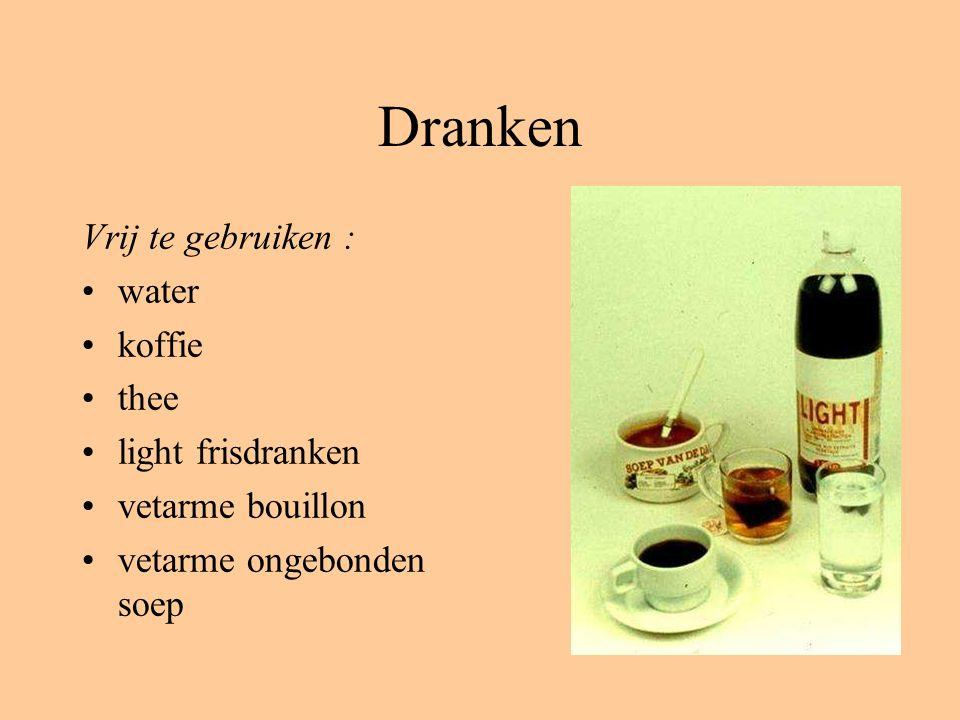 Dranken Vrij te gebruiken : water koffie thee light frisdranken vetarme bouillon vetarme ongebonden soep