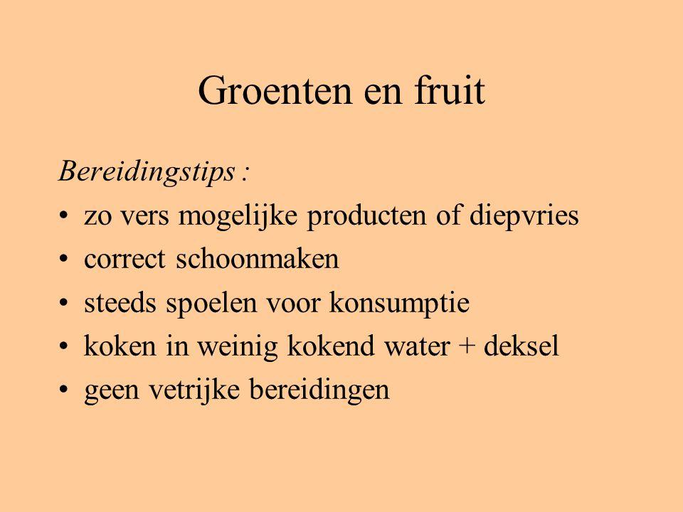 Groenten en fruit Bereidingstips : zo vers mogelijke producten of diepvries correct schoonmaken steeds spoelen voor konsumptie koken in weinig kokend water + deksel geen vetrijke bereidingen