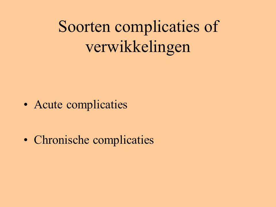 Soorten complicaties of verwikkelingen Acute complicaties Chronische complicaties