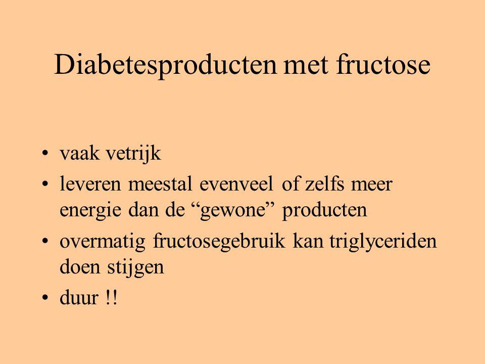 Diabetesproducten met fructose vaak vetrijk leveren meestal evenveel of zelfs meer energie dan de gewone producten overmatig fructosegebruik kan triglyceriden doen stijgen duur !!