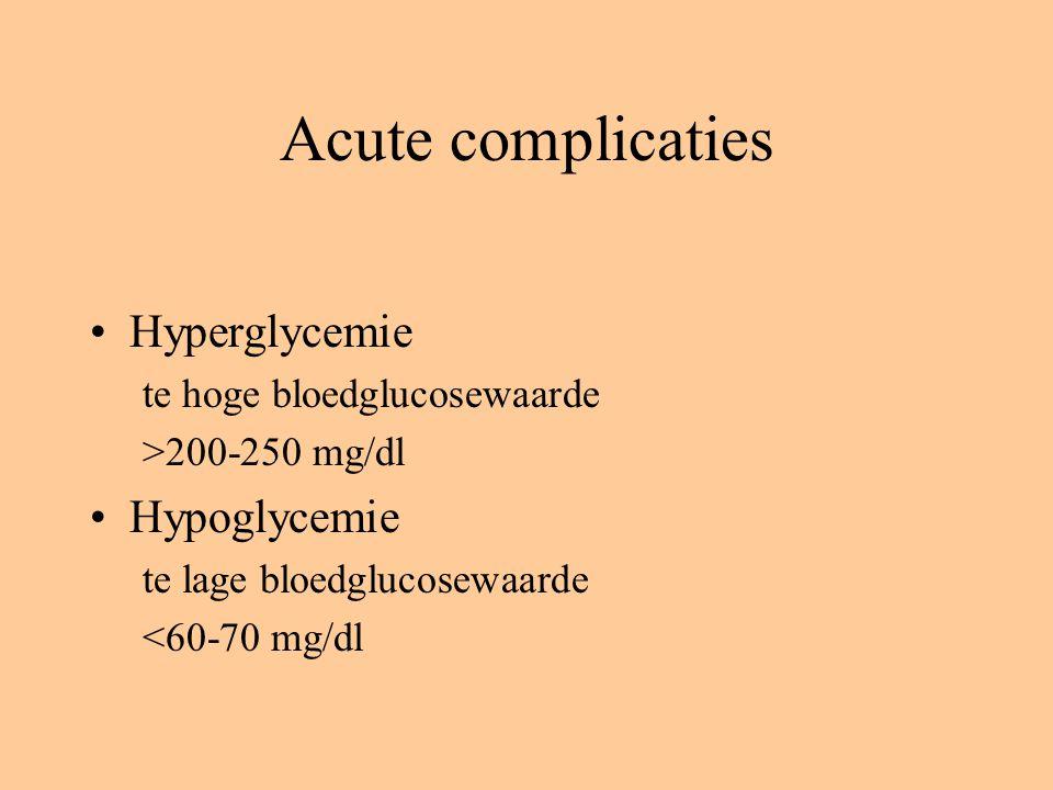 Acute complicaties Hyperglycemie te hoge bloedglucosewaarde >200-250 mg/dl Hypoglycemie te lage bloedglucosewaarde <60-70 mg/dl