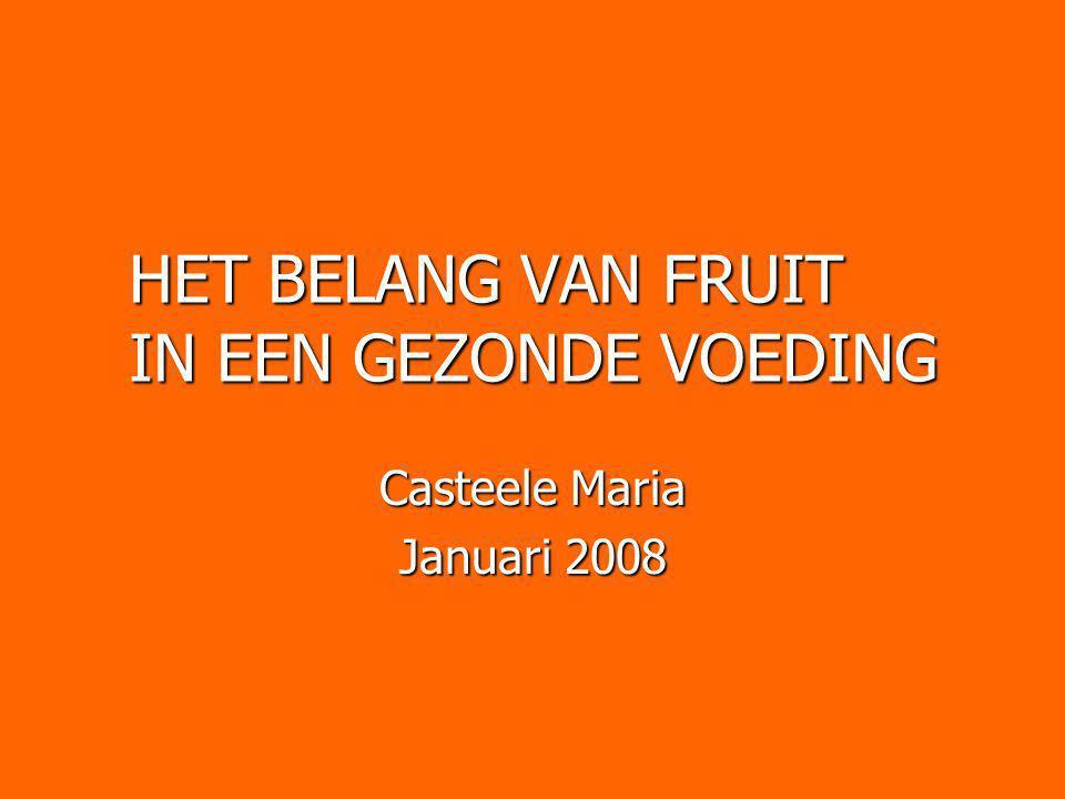 HET BELANG VAN FRUIT IN EEN GEZONDE VOEDING Casteele Maria Januari 2008
