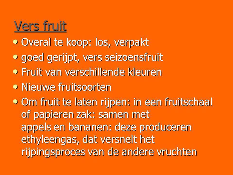 Vers fruit Overal te koop: los, verpakt Overal te koop: los, verpakt goed gerijpt, vers seizoensfruit goed gerijpt, vers seizoensfruit Fruit van versc