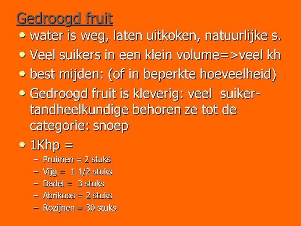 Gedroogd fruit water is weg, laten uitkoken, natuurlijke s. water is weg, laten uitkoken, natuurlijke s. Veel suikers in een klein volume=>veel kh Vee