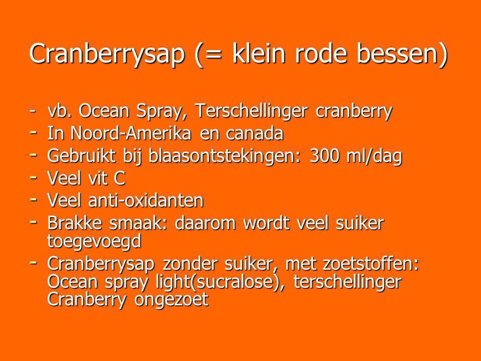 Cranberrysap (= klein rode bessen) - vb. Ocean Spray, Terschellinger cranberry - In Noord-Amerika en canada - Gebruikt bij blaasontstekingen: 300 ml/d