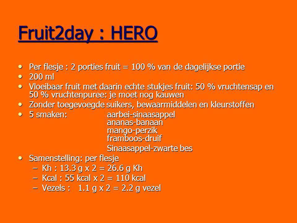 Fruit2day : HERO Per flesje : 2 porties fruit = 100 % van de dagelijkse portie Per flesje : 2 porties fruit = 100 % van de dagelijkse portie 200 ml 20