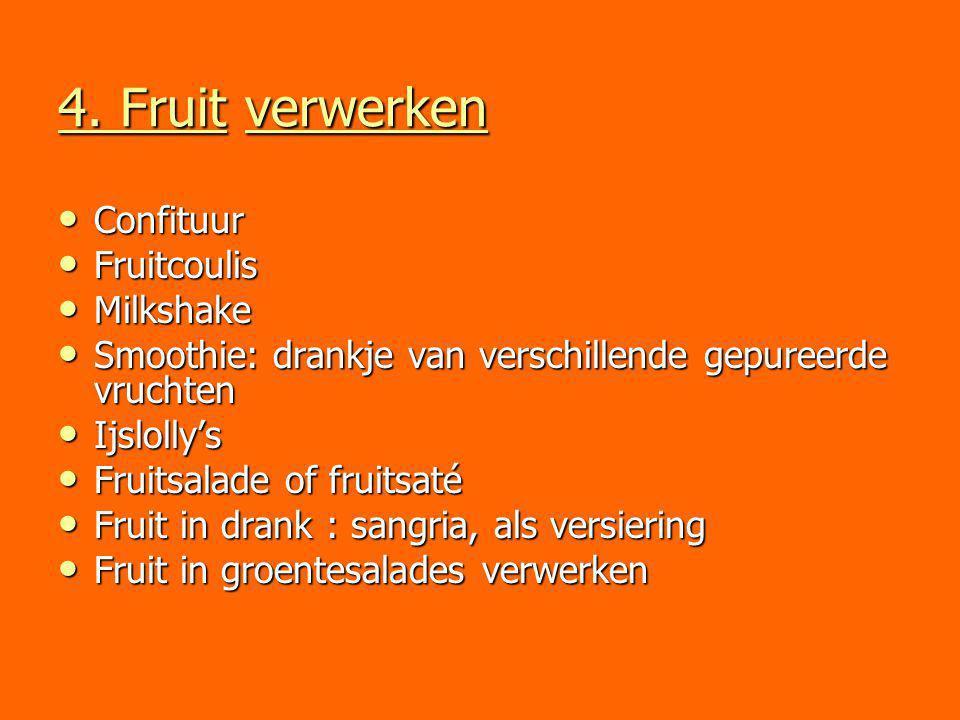 4. Fruit verwerken Confituur Confituur Fruitcoulis Fruitcoulis Milkshake Milkshake Smoothie: drankje van verschillende gepureerde vruchten Smoothie: d