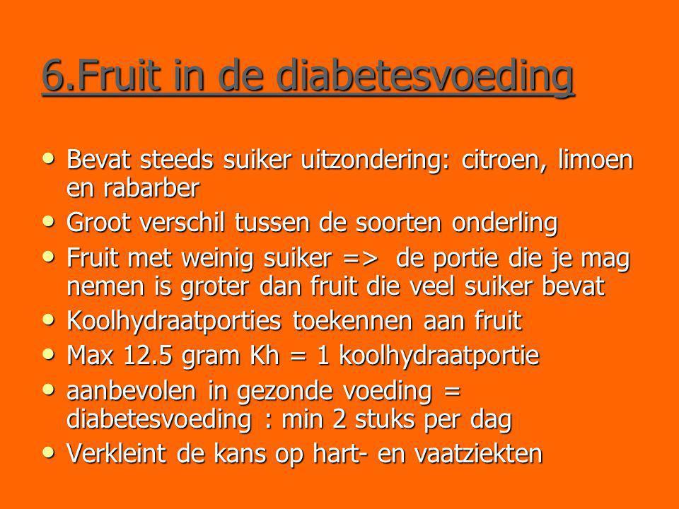 6.Fruit in de diabetesvoeding Bevat steeds suiker uitzondering: citroen, limoen en rabarber Bevat steeds suiker uitzondering: citroen, limoen en rabar