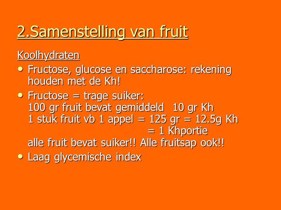 2.Samenstelling van fruit Koolhydraten Fructose, glucose en saccharose: rekening houden met de Kh! Fructose, glucose en saccharose: rekening houden me