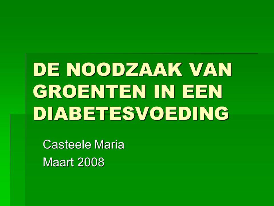 DE NOODZAAK VAN GROENTEN IN EEN DIABETESVOEDING Casteele Maria Maart 2008